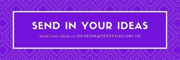 Tent Talks - Idea Bank